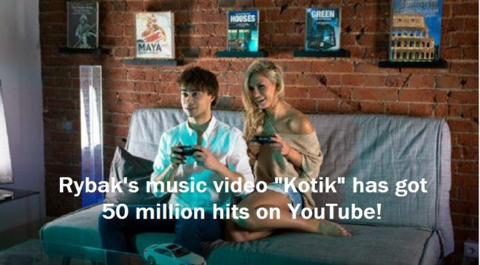 "Rybak's music video ""Kotik""  has got 50 million hits on Youtube"