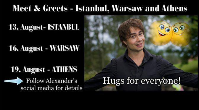 Alexander with Meet & Greets in Istanbul, Warsaw and Athens :)