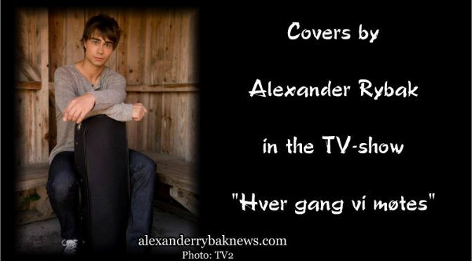 "Alexander Rybak – Covers in ""Hver Gang Vi Møtes"""